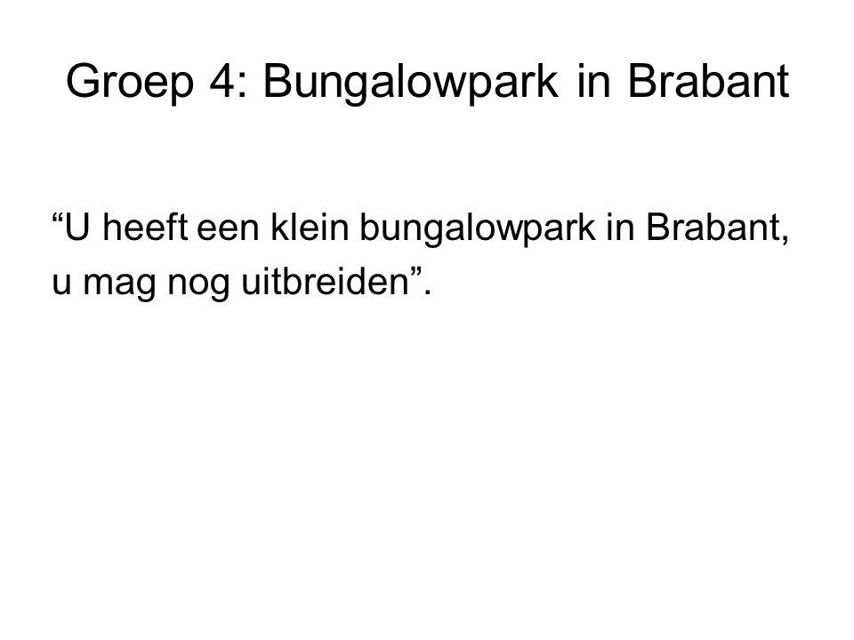 Groep 4: Bungalowpark in Brabant U heeft een klein bungalowpark in Brabant, u mag nog uitbreiden .