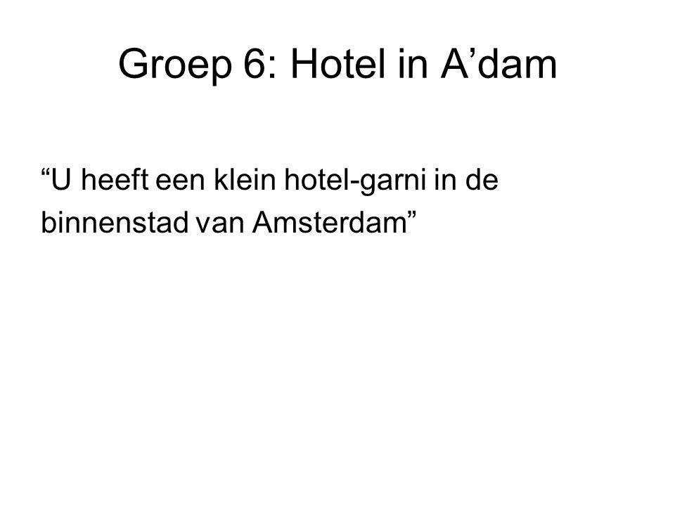 Groep 6: Hotel in A'dam U heeft een klein hotel-garni in de binnenstad van Amsterdam