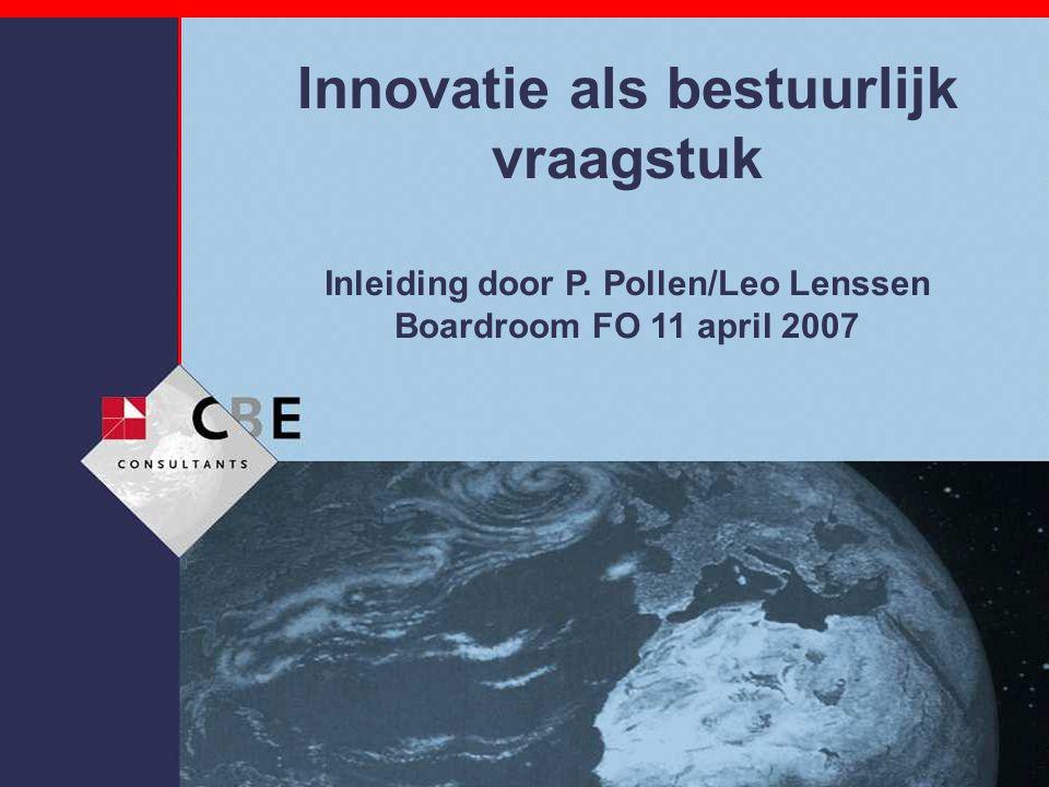 Innovatie als bestuurlijk vraagstuk Inleiding door P. Pollen/Leo Lenssen Boardroom FO 11 april 2007
