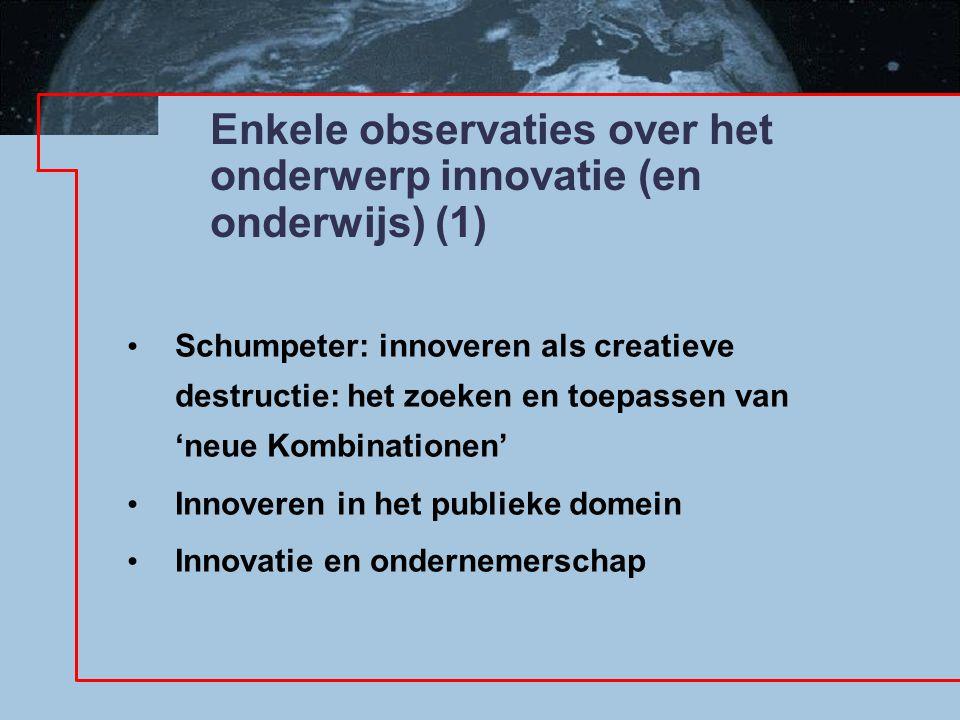 Enkele observaties over het onderwerp innovatie (en onderwijs) (1) Schumpeter: innoveren als creatieve destructie: het zoeken en toepassen van 'neue Kombinationen' Innoveren in het publieke domein Innovatie en ondernemerschap