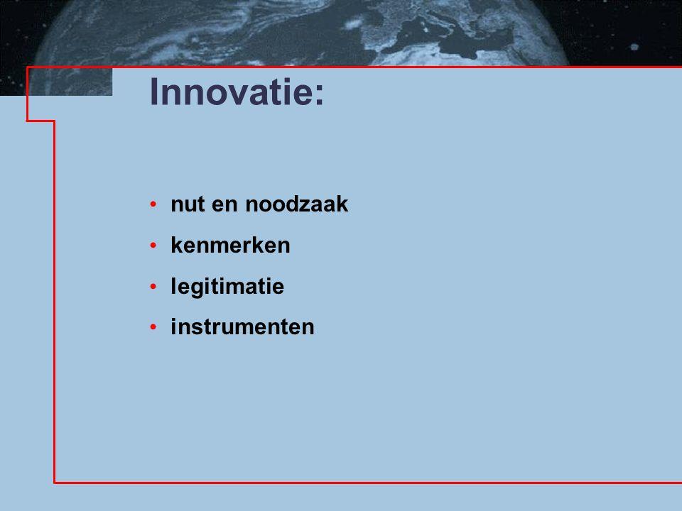 Innovatie: nut en noodzaak kenmerken legitimatie instrumenten