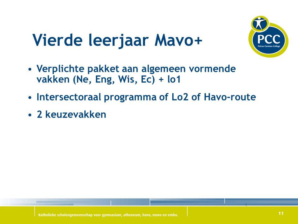 11 Vierde leerjaar Mavo+ Verplichte pakket aan algemeen vormende vakken (Ne, Eng, Wis, Ec) + lo1 Intersectoraal programma of Lo2 of Havo-route 2 keuze