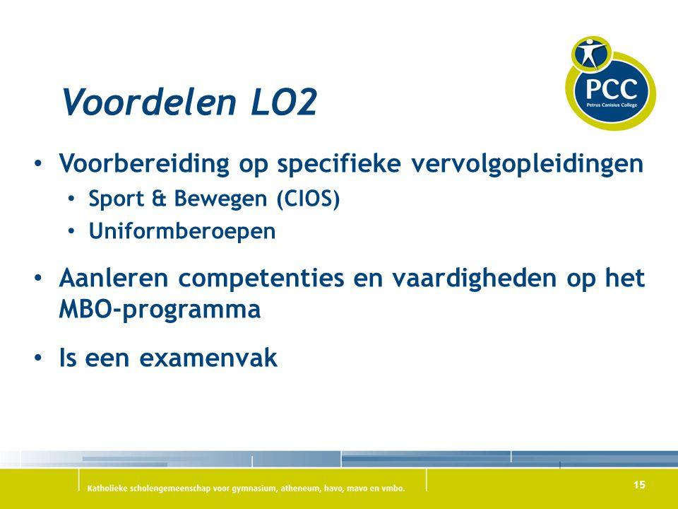 15 Voordelen LO2 Voorbereiding op specifieke vervolgopleidingen Sport & Bewegen (CIOS) Uniformberoepen Aanleren competenties en vaardigheden op het MB