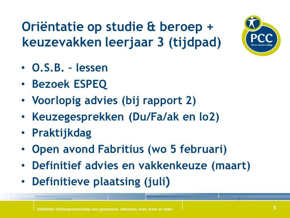 5 Oriëntatie op studie & beroep + keuzevakken leerjaar 3 (tijdpad) O.S.B. – lessen Bezoek ESPEQ Voorlopig advies (bij rapport 2) Keuzegesprekken (Du/F
