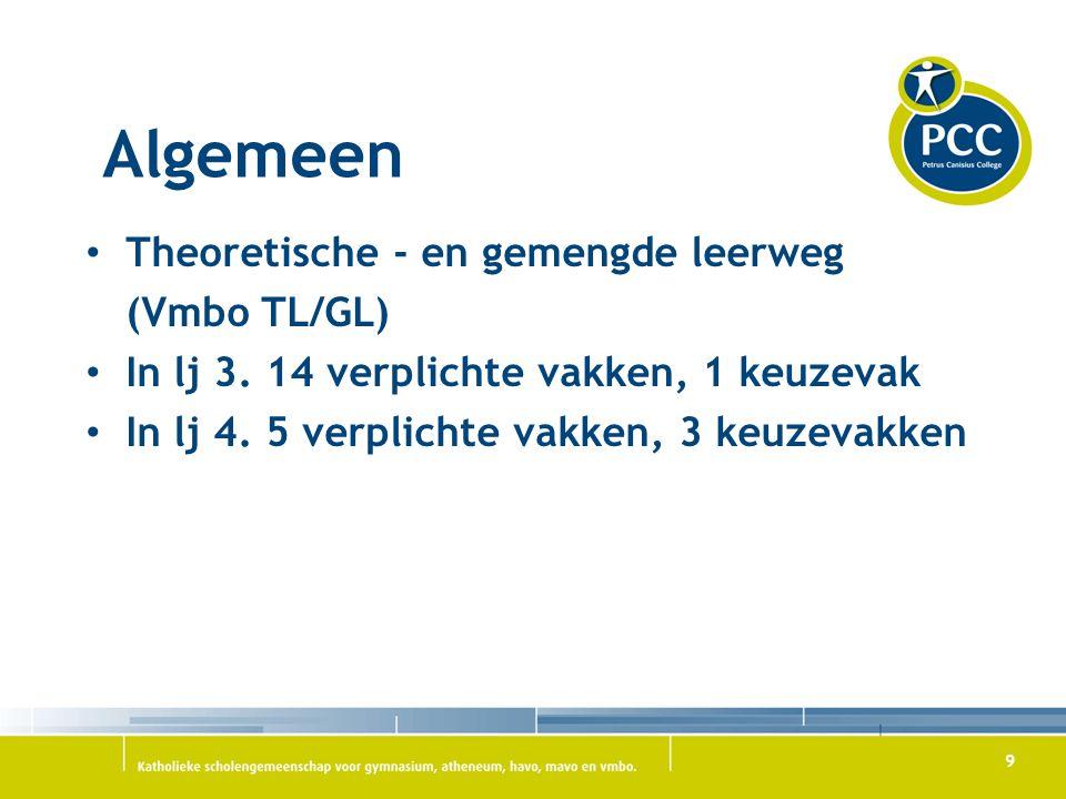 9 Theoretische - en gemengde leerweg (Vmbo TL/GL) In lj 3. 14 verplichte vakken, 1 keuzevak In lj 4. 5 verplichte vakken, 3 keuzevakken Algemeen