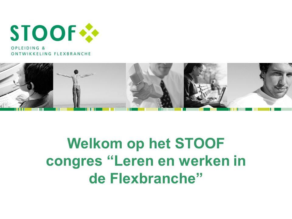 Welkom op het STOOF congres Leren en werken in de Flexbranche
