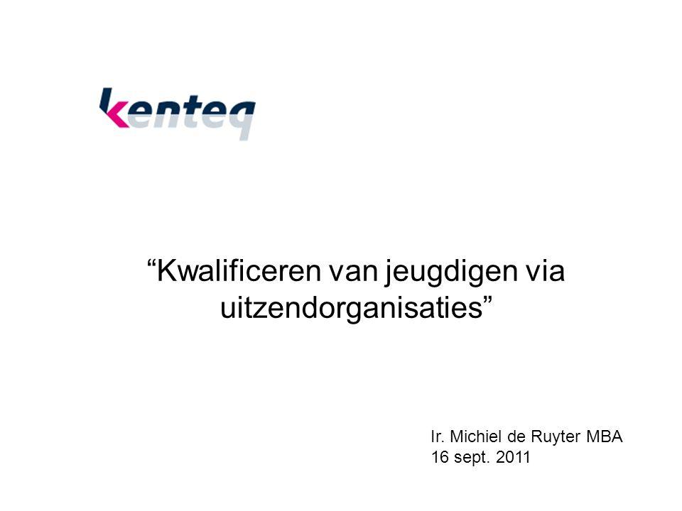 Kwalificeren van jeugdigen via uitzendorganisaties Ir. Michiel de Ruyter MBA 16 sept. 2011