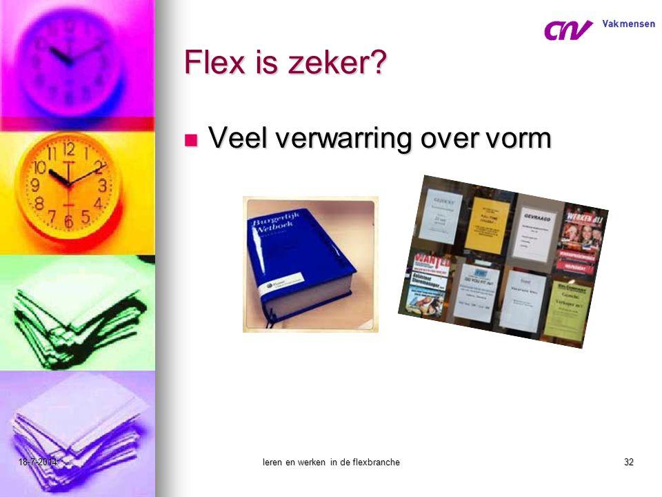 18-7-2014leren en werken in de flexbranche32 Flex is zeker? Veel verwarring over vorm Veel verwarring over vorm