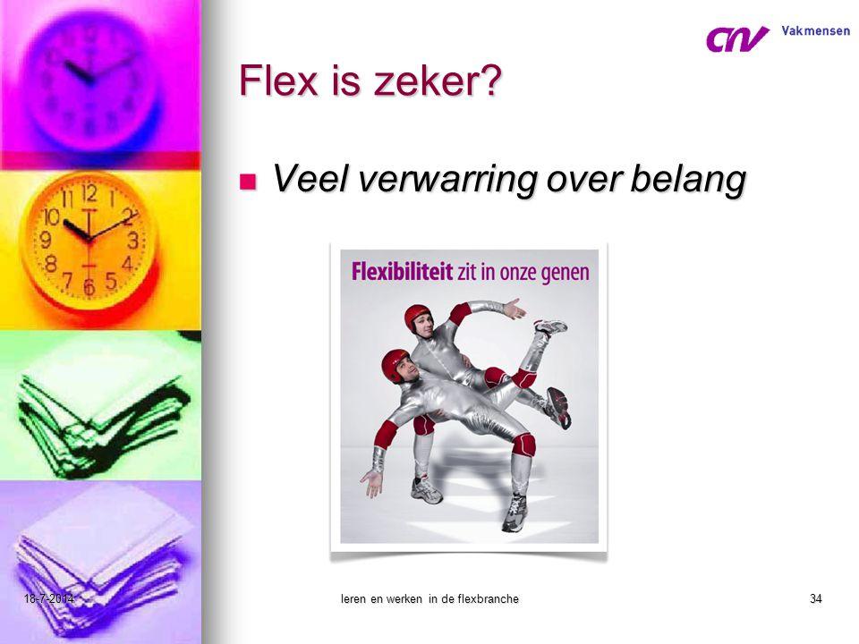 18-7-2014leren en werken in de flexbranche34 Flex is zeker? Veel verwarring over belang Veel verwarring over belang