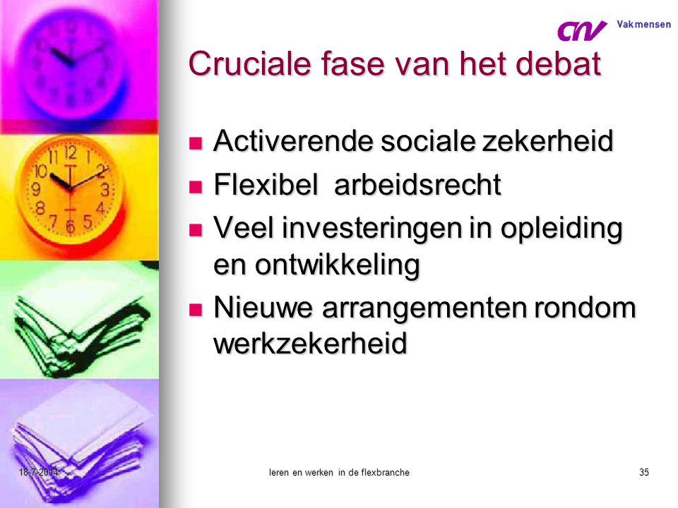 18-7-2014leren en werken in de flexbranche35 Cruciale fase van het debat Activerende sociale zekerheid Activerende sociale zekerheid Flexibel arbeidsr