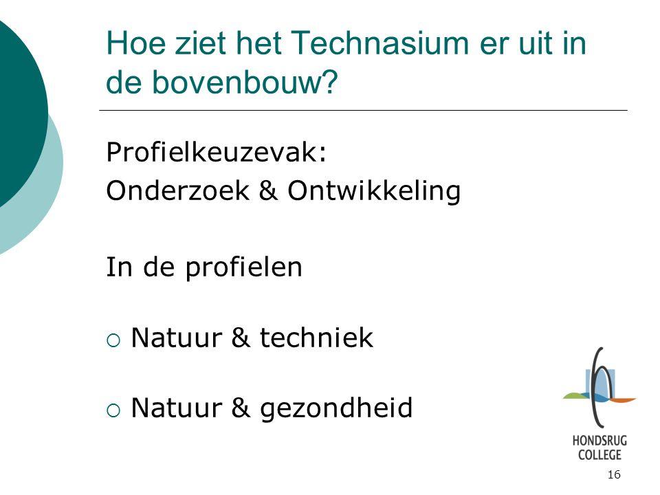 16 Hoe ziet het Technasium er uit in de bovenbouw? Profielkeuzevak: Onderzoek & Ontwikkeling In de profielen  Natuur & techniek  Natuur & gezondheid