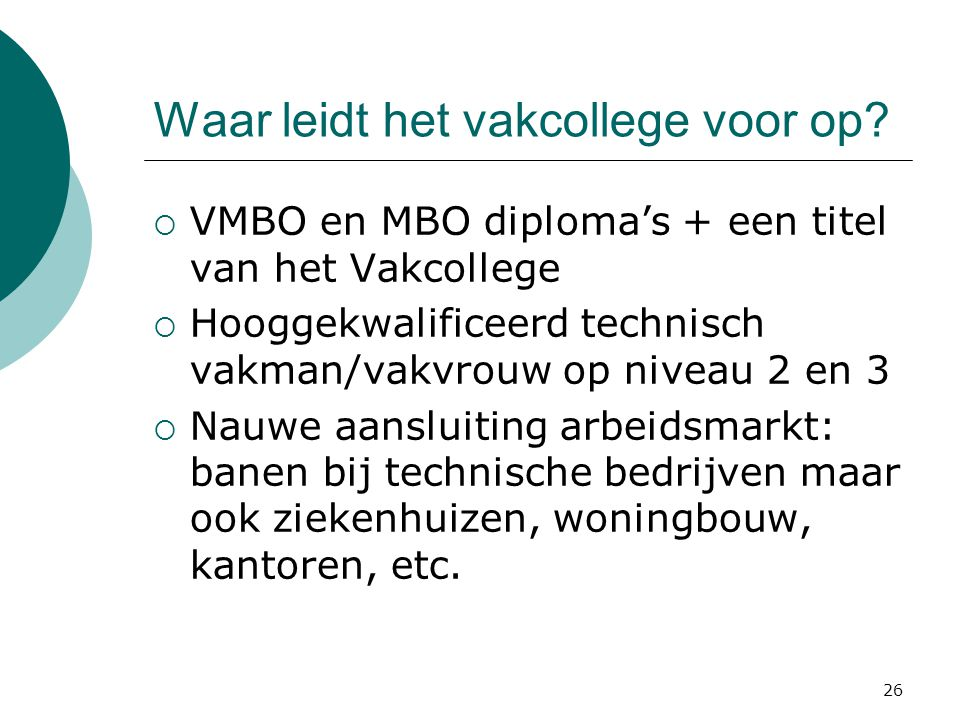 Waar leidt het vakcollege voor op?  VMBO en MBO diploma's + een titel van het Vakcollege  Hooggekwalificeerd technisch vakman/vakvrouw op niveau 2 e