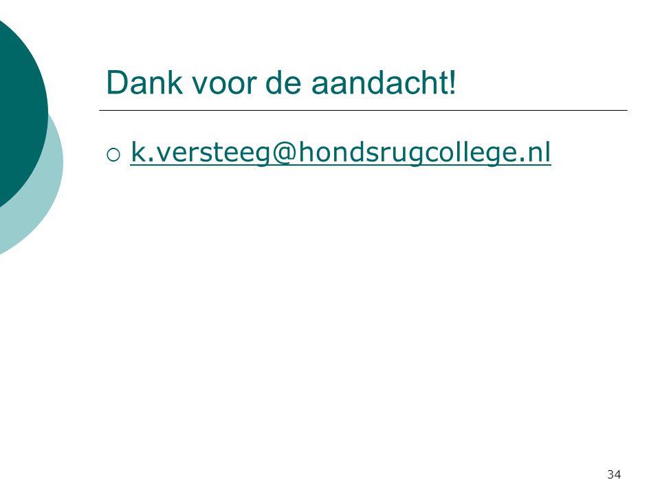 Dank voor de aandacht!  k.versteeg@hondsrugcollege.nl k.versteeg@hondsrugcollege.nl 34
