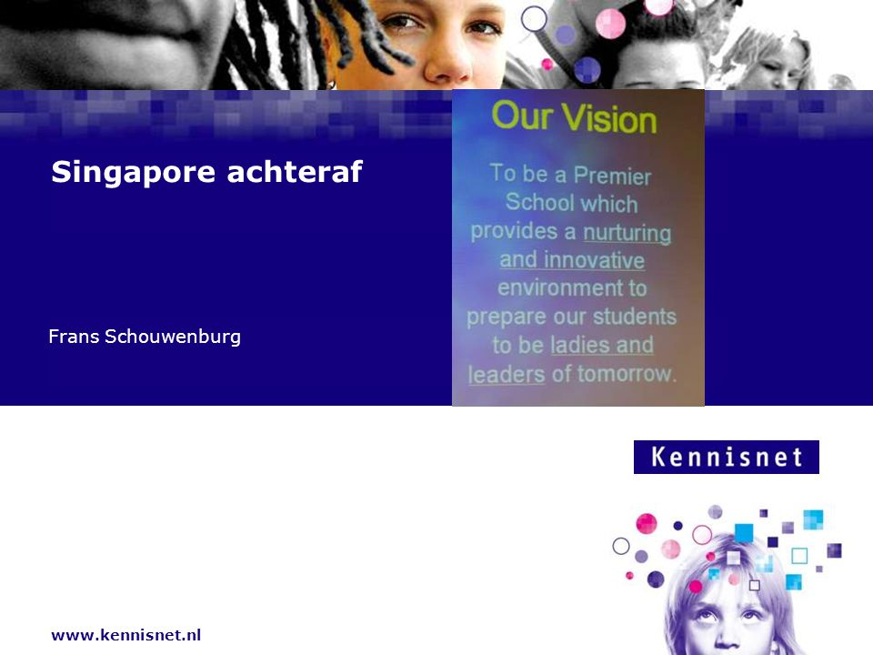 www.kennisnet.nl Naam van de Auteur 7 januari 2008 Singapore achteraf Frans Schouwenburg