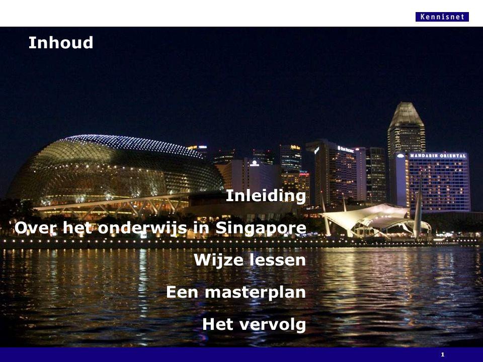 Inhoud Inleiding Over het onderwijs in Singapore Wijze lessen Een masterplan Het vervolg 1