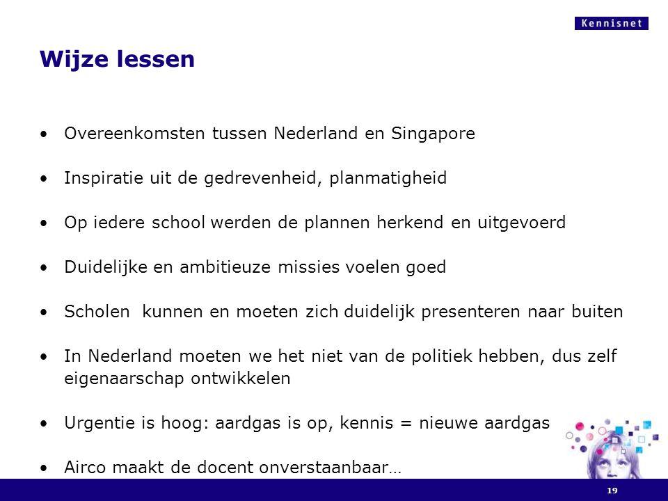 Wijze lessen Overeenkomsten tussen Nederland en Singapore Inspiratie uit de gedrevenheid, planmatigheid Op iedere school werden de plannen herkend en