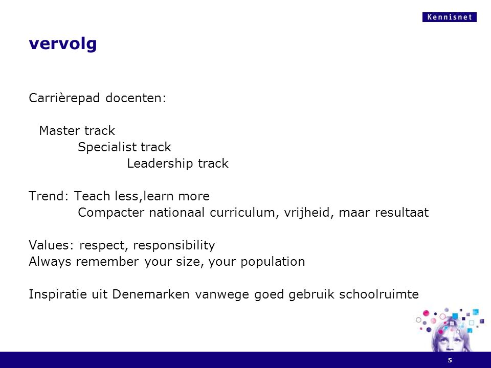 vervolg Carrièrepad docenten: Master track Specialist track Leadership track Trend: Teach less,learn more Compacter nationaal curriculum, vrijheid, ma
