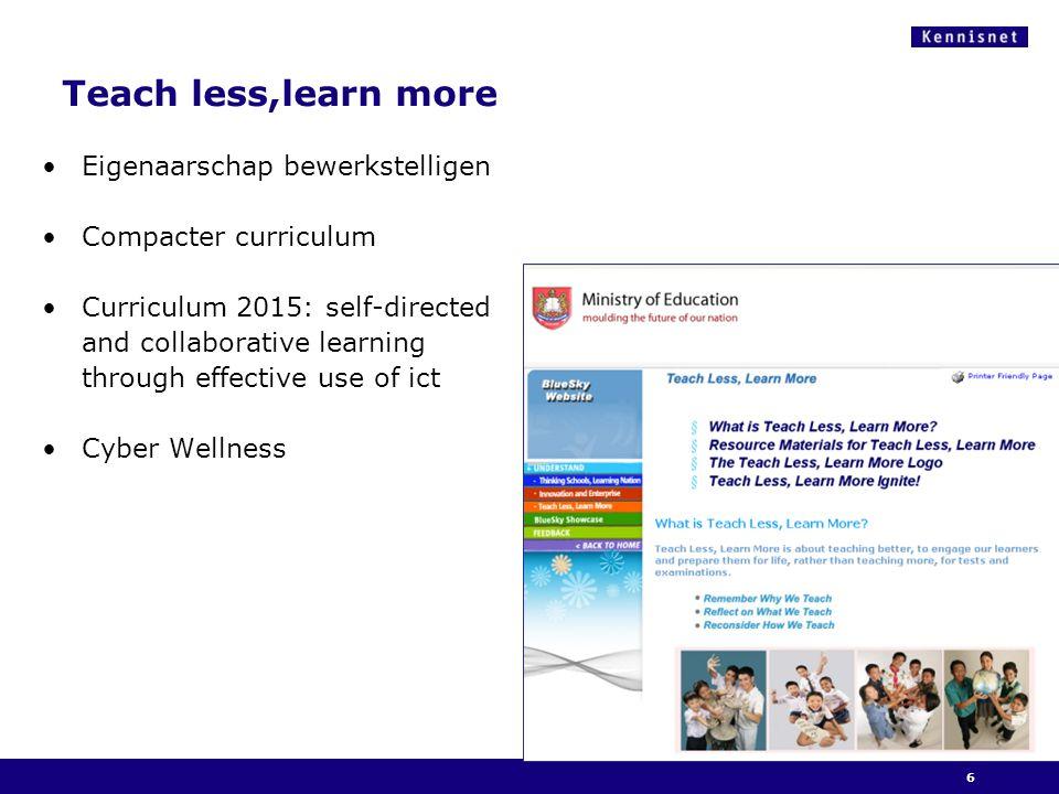 Teach less,learn more Eigenaarschap bewerkstelligen Compacter curriculum Curriculum 2015: self-directed and collaborative learning through effective use of ict Cyber Wellness 6