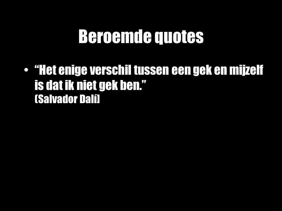 """""""Het enige verschil tussen een gek en mijzelf is dat ik niet gek ben."""" (Salvador Dalí]"""