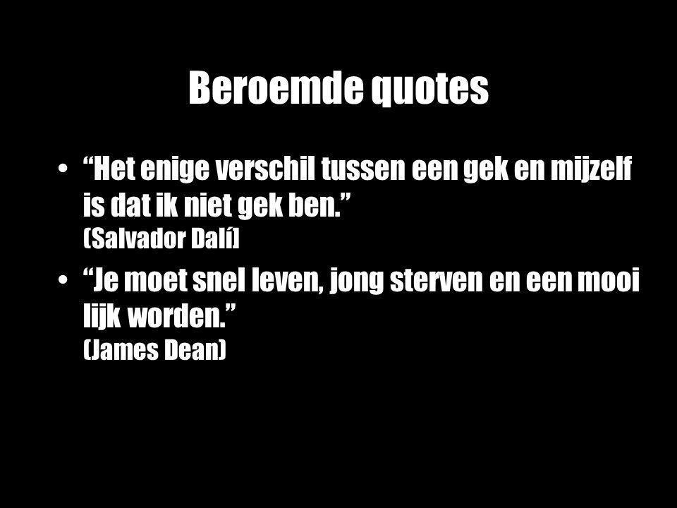"""Beroemde quotes """"Het enige verschil tussen een gek en mijzelf is dat ik niet gek ben."""" (Salvador Dalí] """"Je moet snel leven, jong sterven en een mooi l"""