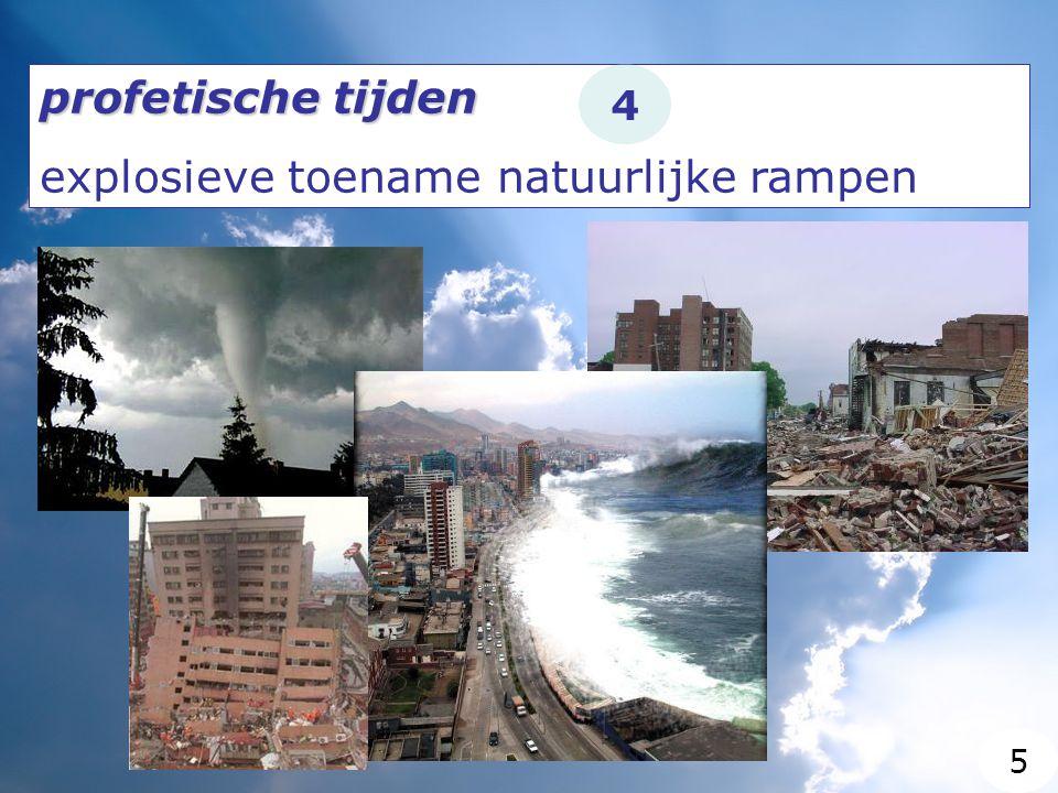 profetische tijden explosieve toename natuurlijke rampen 4 5