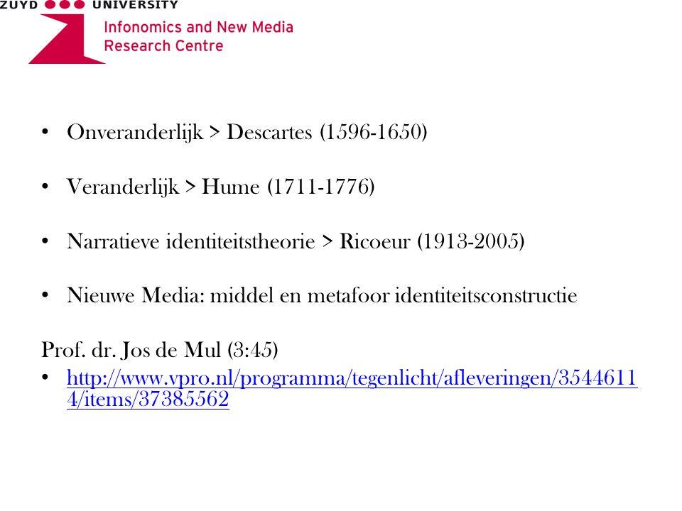 Onveranderlijk > Descartes (1596-1650) Veranderlijk > Hume (1711-1776) Narratieve identiteitstheorie > Ricoeur (1913-2005) Nieuwe Media: middel en metafoor identiteitsconstructie Prof.