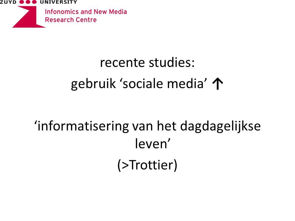 recente studies: gebruik 'sociale media' ↑ 'informatisering van het dagdagelijkse leven' (>Trottier)