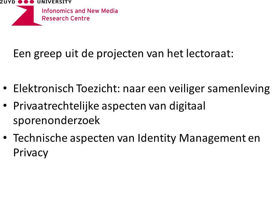 Een greep uit de projecten van het lectoraat: Elektronisch Toezicht: naar een veiliger samenleving Privaatrechtelijke aspecten van digitaal sporenonderzoek Technische aspecten van Identity Management en Privacy