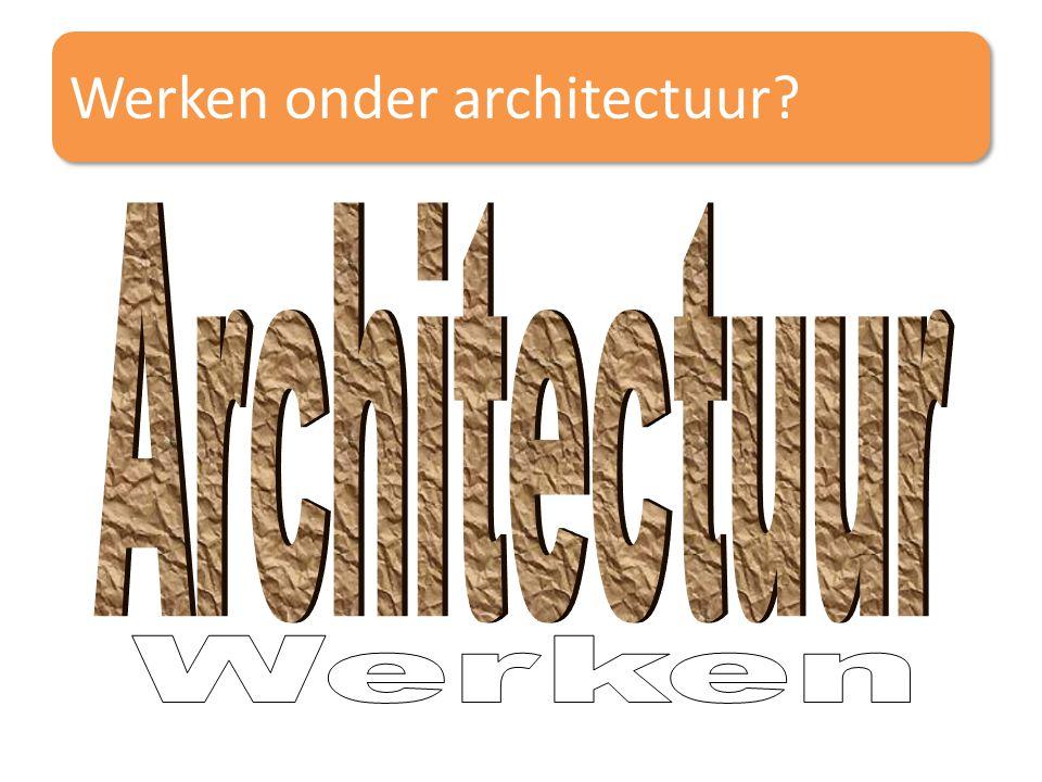 Werken onder architectuur?
