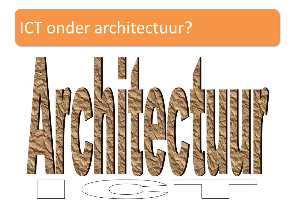 ICT onder architectuur?