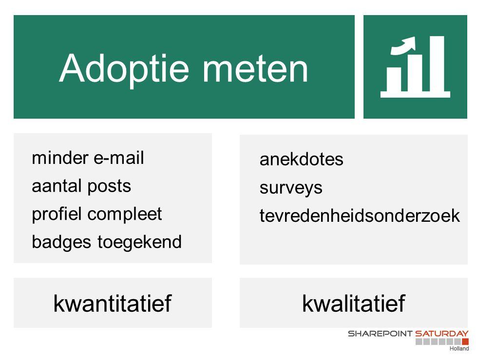 Adoptie meten kwantitatiefkwalitatief minder e-mail aantal posts profiel compleet badges toegekend anekdotes surveys tevredenheidsonderzoek