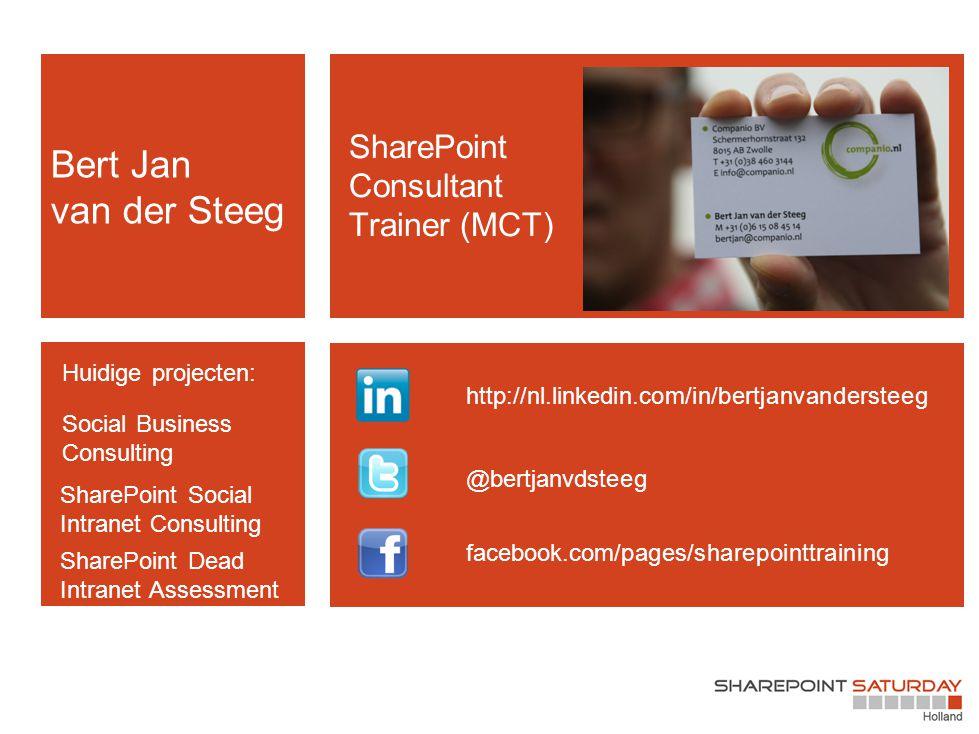 Bert Jan van der Steeg @bertjanvdsteeg http://nl.linkedin.com/in/bertjanvandersteeg facebook.com/pages/sharepointtraining SharePoint Consultant Traine