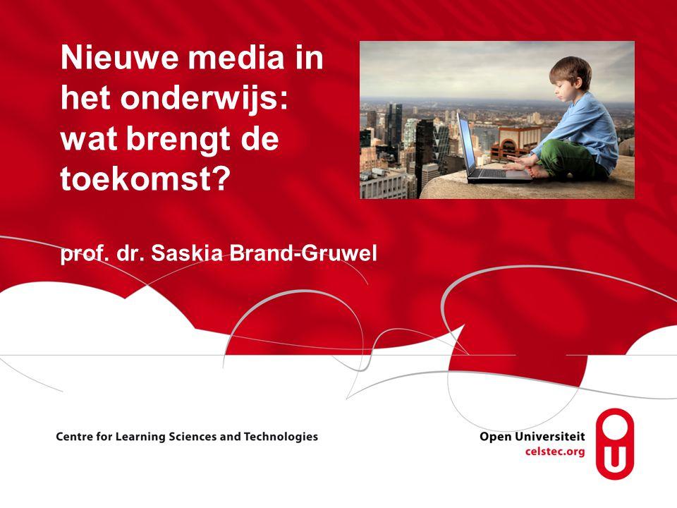 Nieuwe media in het onderwijs: wat brengt de toekomst? prof. dr. Saskia Brand-Gruwel