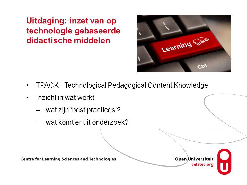 Uitdaging: inzet van op technologie gebaseerde didactische middelen TPACK - Technological Pedagogical Content Knowledge Inzicht in wat werkt –wat zijn 'best practices'.