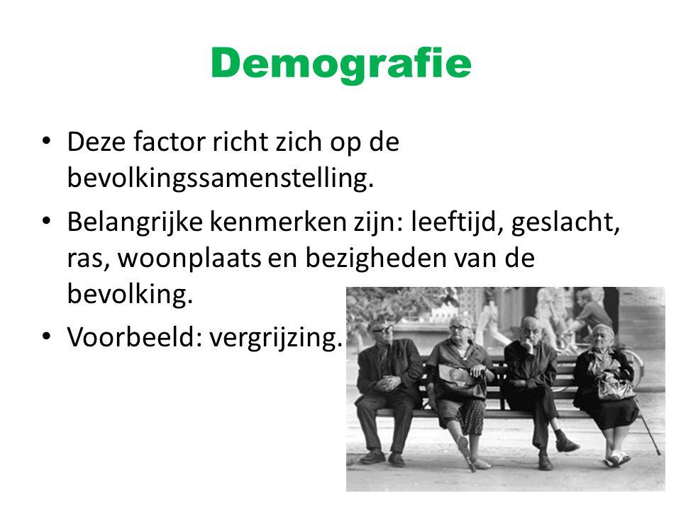 Demografie Deze factor richt zich op de bevolkingssamenstelling. Belangrijke kenmerken zijn: leeftijd, geslacht, ras, woonplaats en bezigheden van de