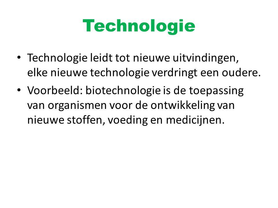 Technologie Technologie leidt tot nieuwe uitvindingen, elke nieuwe technologie verdringt een oudere. Voorbeeld: biotechnologie is de toepassing van or