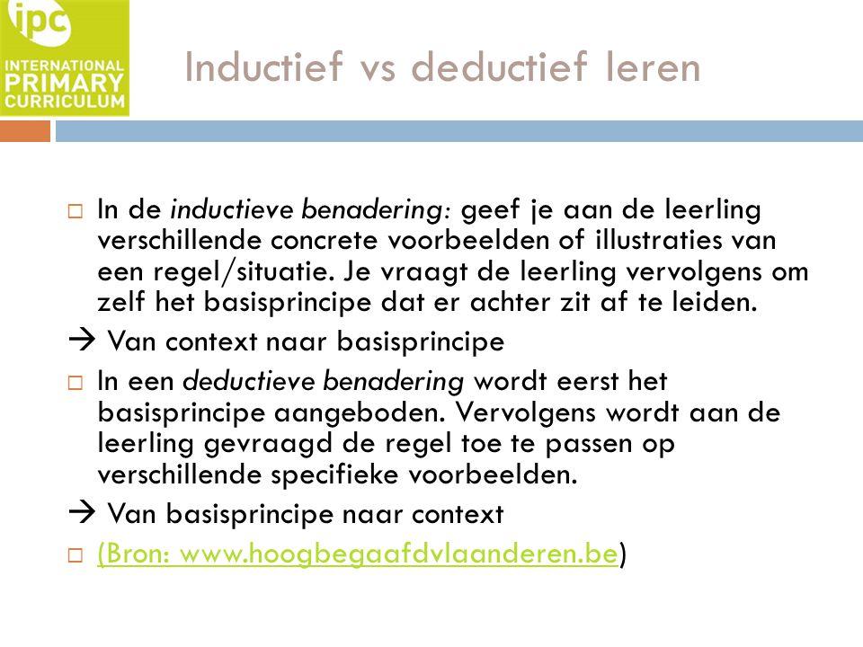 Inductief vs deductief leren  In de inductieve benadering: geef je aan de leerling verschillende concrete voorbeelden of illustraties van een regel/s
