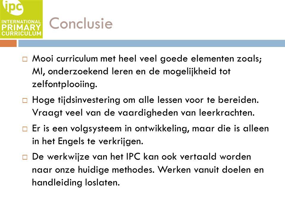 Conclusie  Mooi curriculum met heel veel goede elementen zoals; MI, onderzoekend leren en de mogelijkheid tot zelfontplooiing.  Hoge tijdsinvesterin