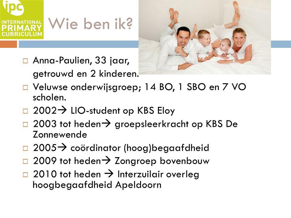 Wie ben ik?  Anna-Paulien, 33 jaar, getrouwd en 2 kinderen.  Veluwse onderwijsgroep; 14 BO, 1 SBO en 7 VO scholen.  2002  LIO-student op KBS Eloy