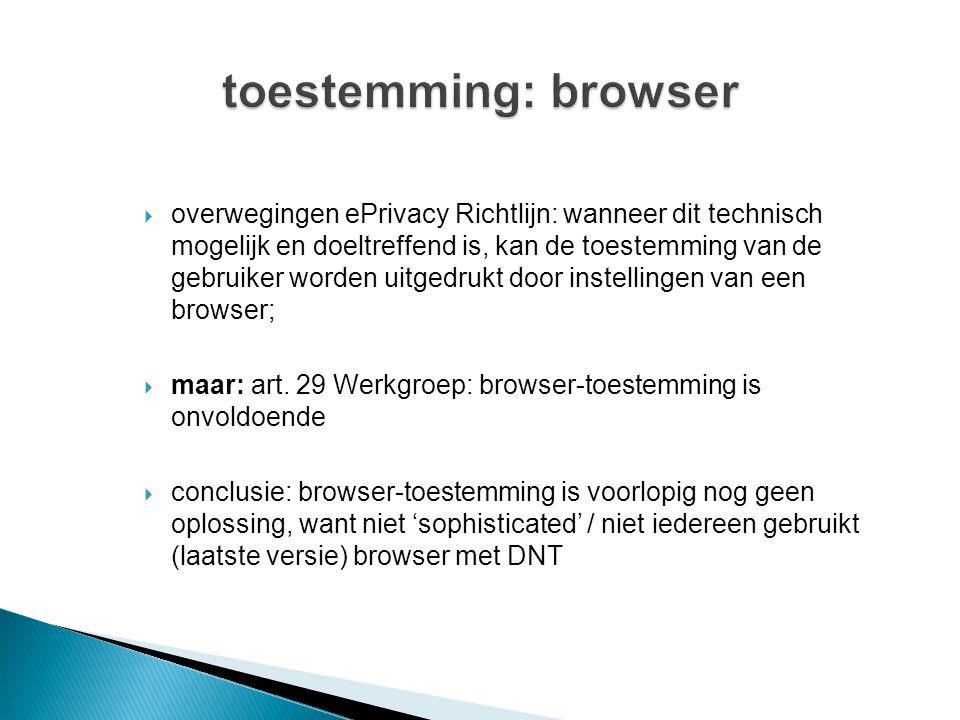 overwegingen ePrivacy Richtlijn: wanneer dit technisch mogelijk en doeltreffend is, kan de toestemming van de gebruiker worden uitgedrukt door instellingen van een browser;  maar: art.