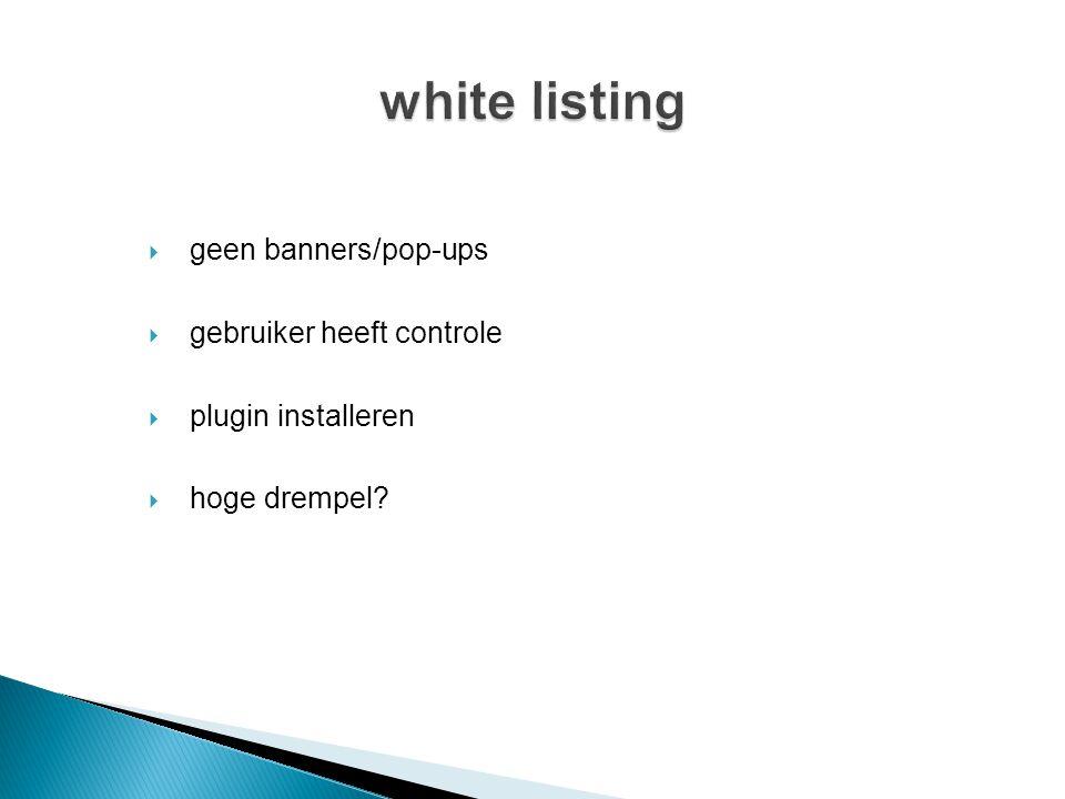  geen banners/pop-ups  gebruiker heeft controle  plugin installeren  hoge drempel