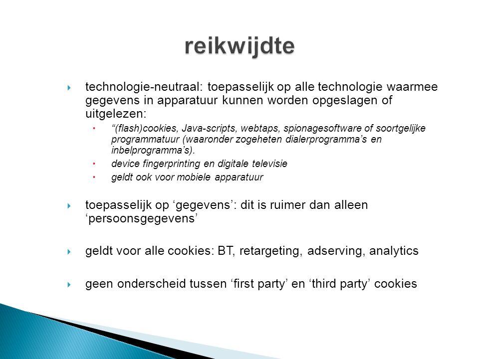  technologie-neutraal: toepasselijk op alle technologie waarmee gegevens in apparatuur kunnen worden opgeslagen of uitgelezen:  (flash)cookies, Java-scripts, webtaps, spionagesoftware of soortgelijke programmatuur (waaronder zogeheten dialerprogramma's en inbelprogramma's).