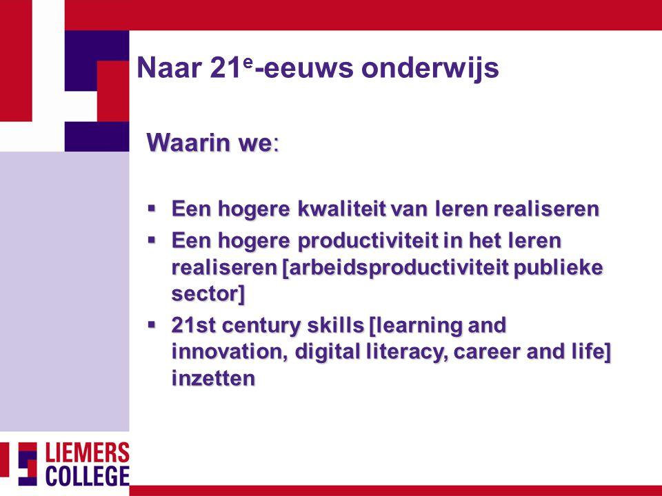 Naar 21 e -eeuws onderwijs Waarin we:  Een hogere kwaliteit van leren realiseren  Een hogere productiviteit in het leren realiseren [arbeidsproducti