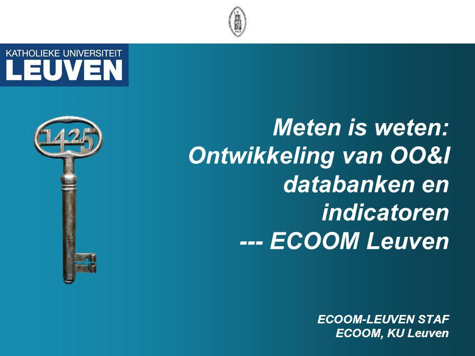 Meten is weten: Ontwikkeling van OO&I databanken en indicatoren --- ECOOM Leuven ECOOM-LEUVEN STAF ECOOM, KU Leuven