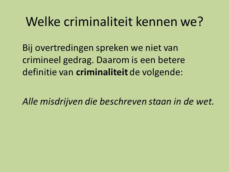 Welke criminaliteit kennen we.Bij overtredingen spreken we niet van crimineel gedrag.
