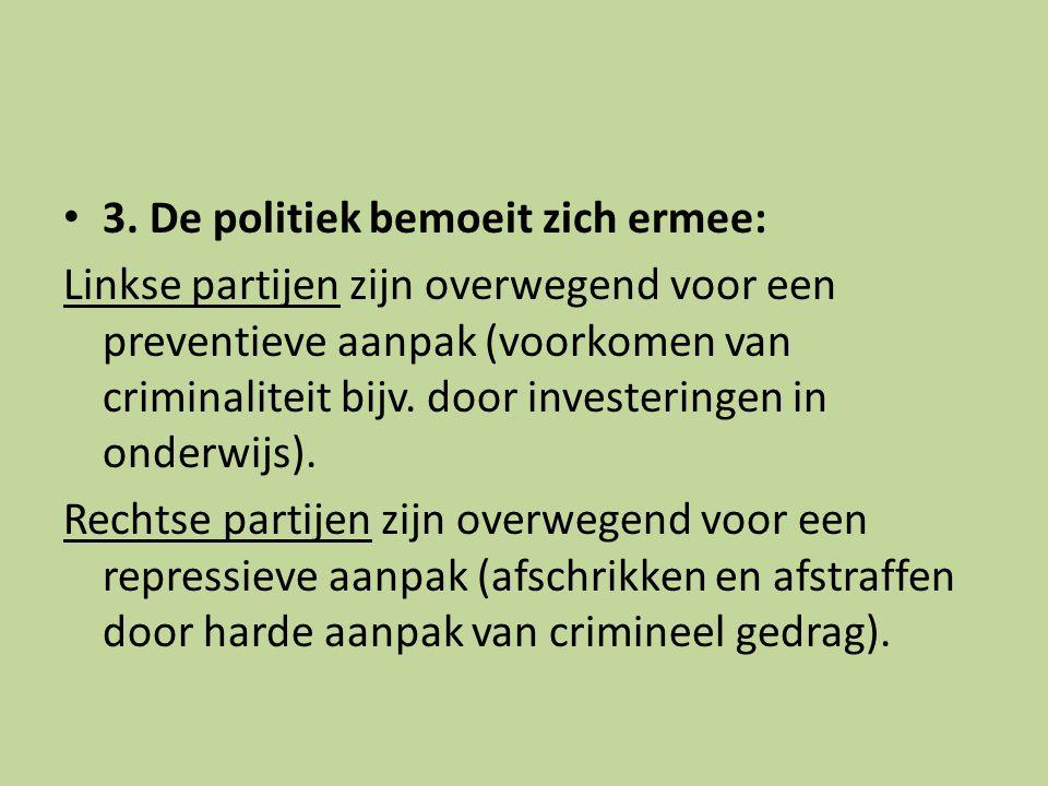 3. De politiek bemoeit zich ermee: Linkse partijen zijn overwegend voor een preventieve aanpak (voorkomen van criminaliteit bijv. door investeringen i