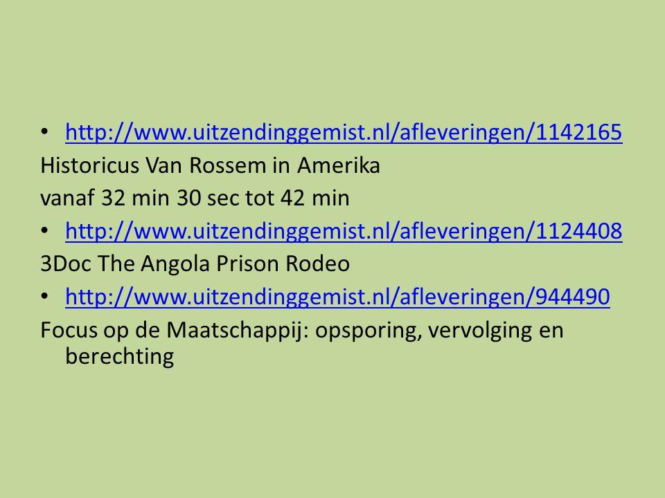 http://www.uitzendinggemist.nl/afleveringen/1142165 Historicus Van Rossem in Amerika vanaf 32 min 30 sec tot 42 min http://www.uitzendinggemist.nl/afleveringen/1124408 3Doc The Angola Prison Rodeo http://www.uitzendinggemist.nl/afleveringen/944490 Focus op de Maatschappij: opsporing, vervolging en berechting