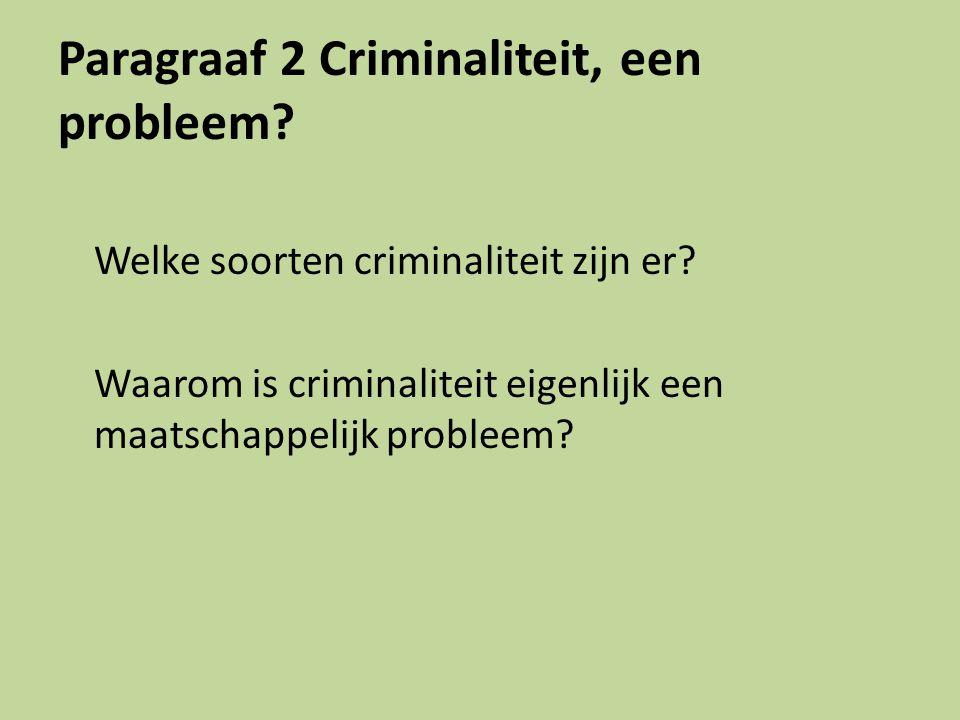 Paragraaf 2 Criminaliteit, een probleem.Welke soorten criminaliteit zijn er.