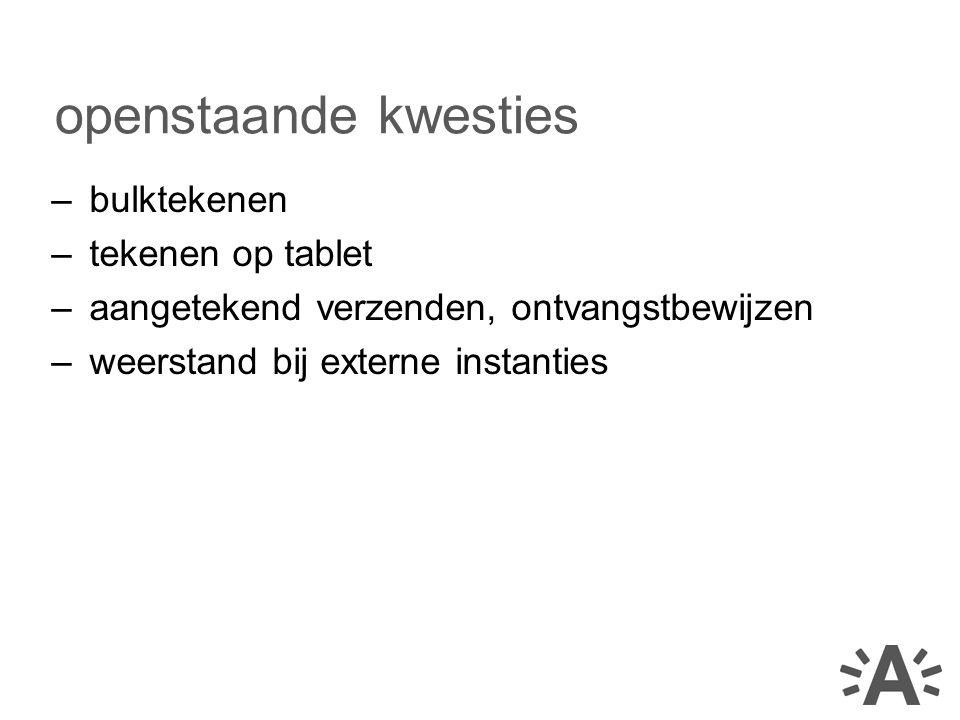 –bulktekenen –tekenen op tablet –aangetekend verzenden, ontvangstbewijzen –weerstand bij externe instanties openstaande kwesties