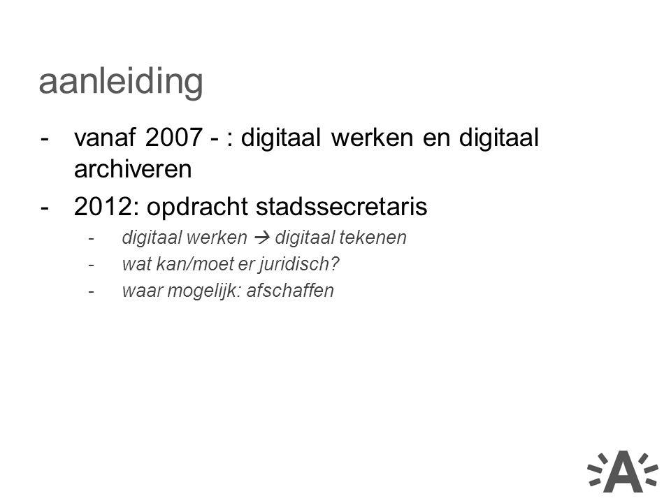 -vanaf 2007 - : digitaal werken en digitaal archiveren -2012: opdracht stadssecretaris -digitaal werken  digitaal tekenen -wat kan/moet er juridisch?